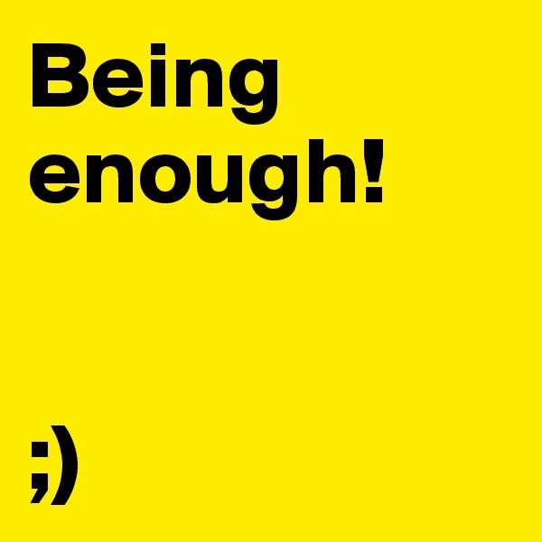 Being enough!    ;)