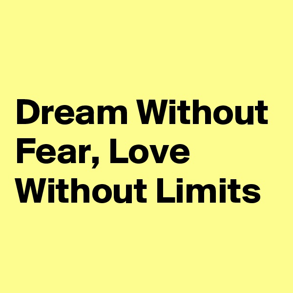 Dream Without Fear, Love Without Limits