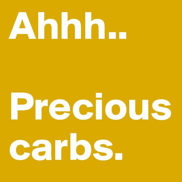 Ahhh..  Precious carbs.