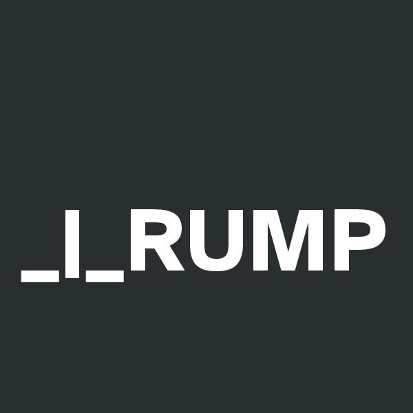 _ _RUMP