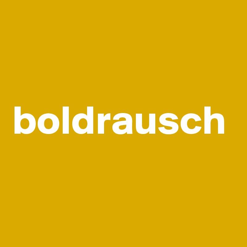 boldrausch