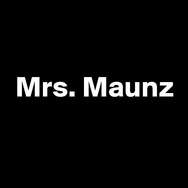 Mrs. Maunz