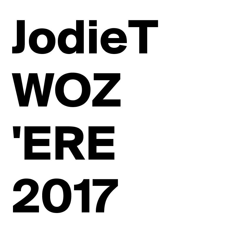 JodieT WOZ 'ERE  2017