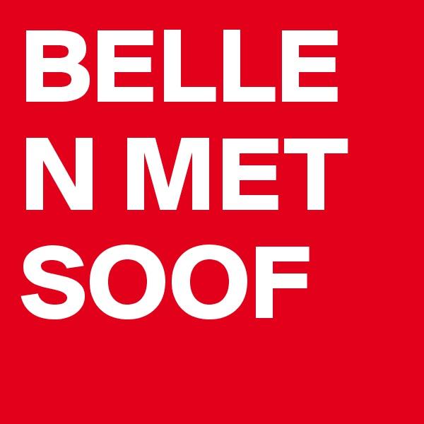BELLEN MET SOOF