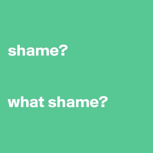 shame?   what shame?