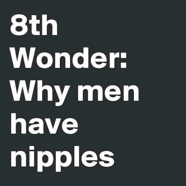 8th Wonder: Why men have nipples