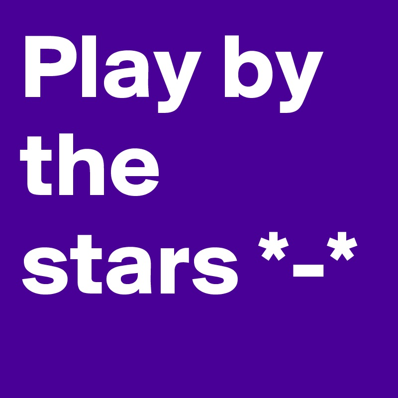 Play by the stars *-*