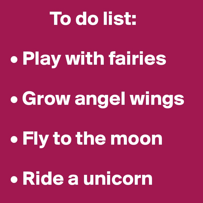 To do list: • Play with fairies • Grow angel wings • Fly to the moon