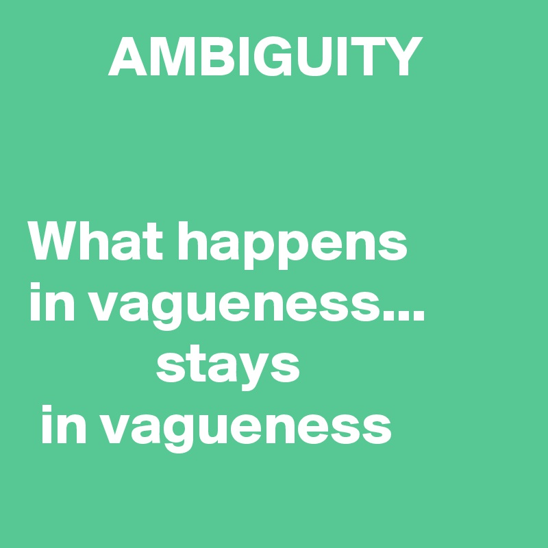 AMBIGUITY What happens in vagueness... stays in vagueness ...