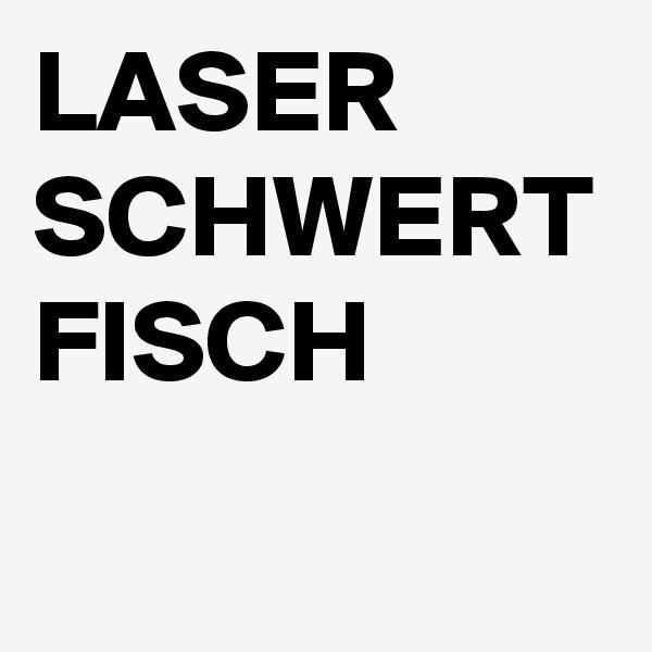 LASER SCHWERT FISCH