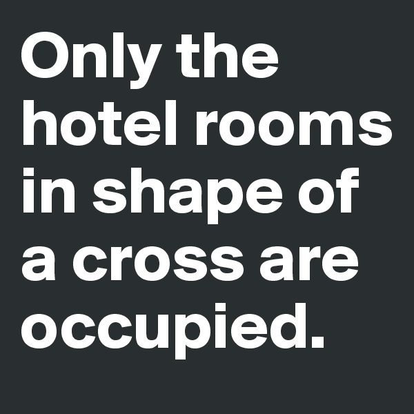 Only the hotel rooms in shape of a cross are occupied.