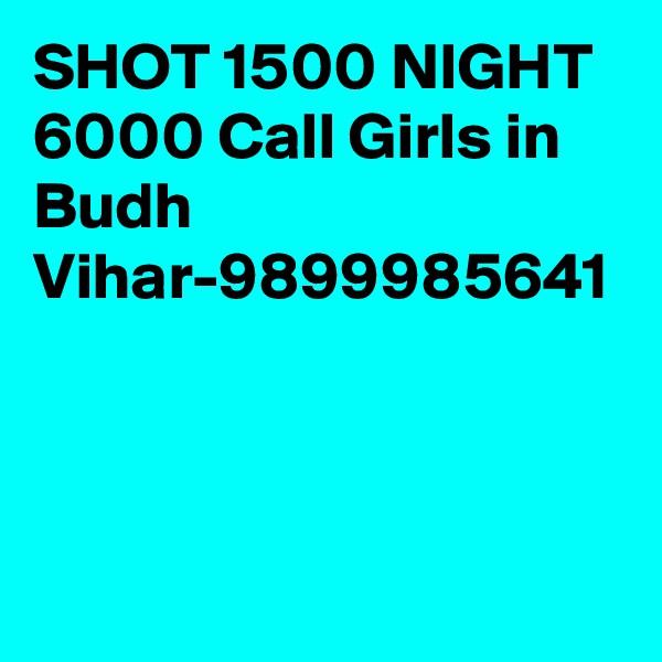 SHOT 1500 NIGHT 6000 Call Girls in Budh Vihar-9899985641