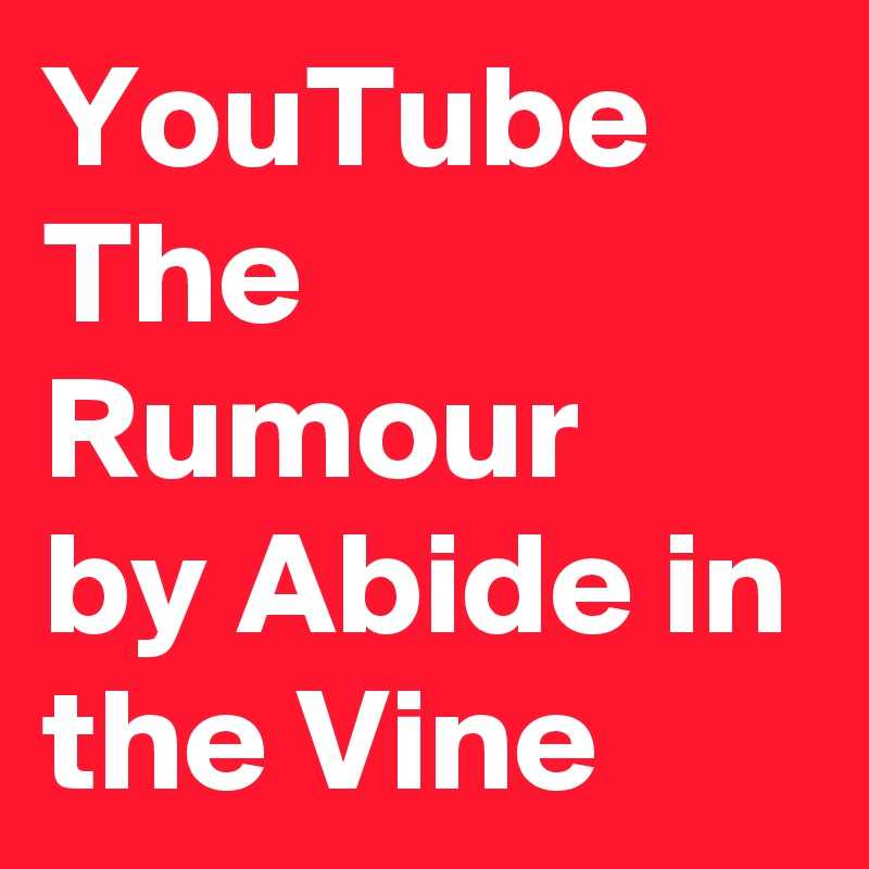YouTube The Rumour by Abide in the Vine