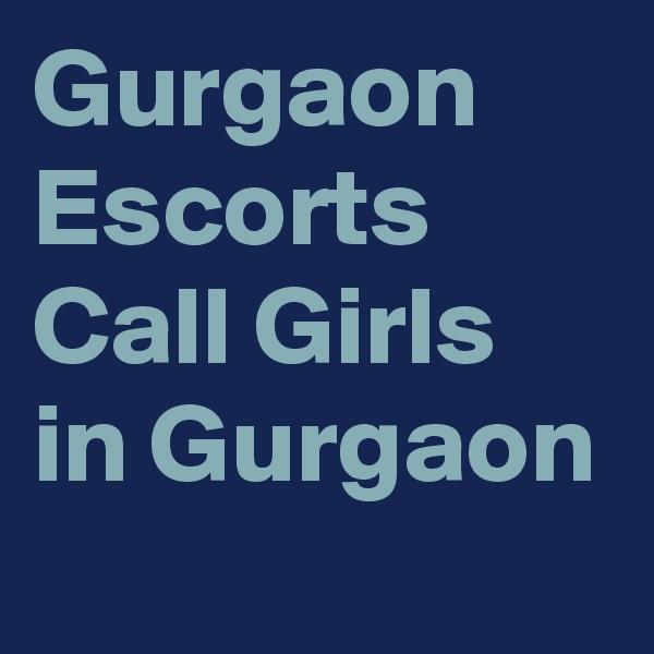 Gurgaon Escorts Call Girls in Gurgaon