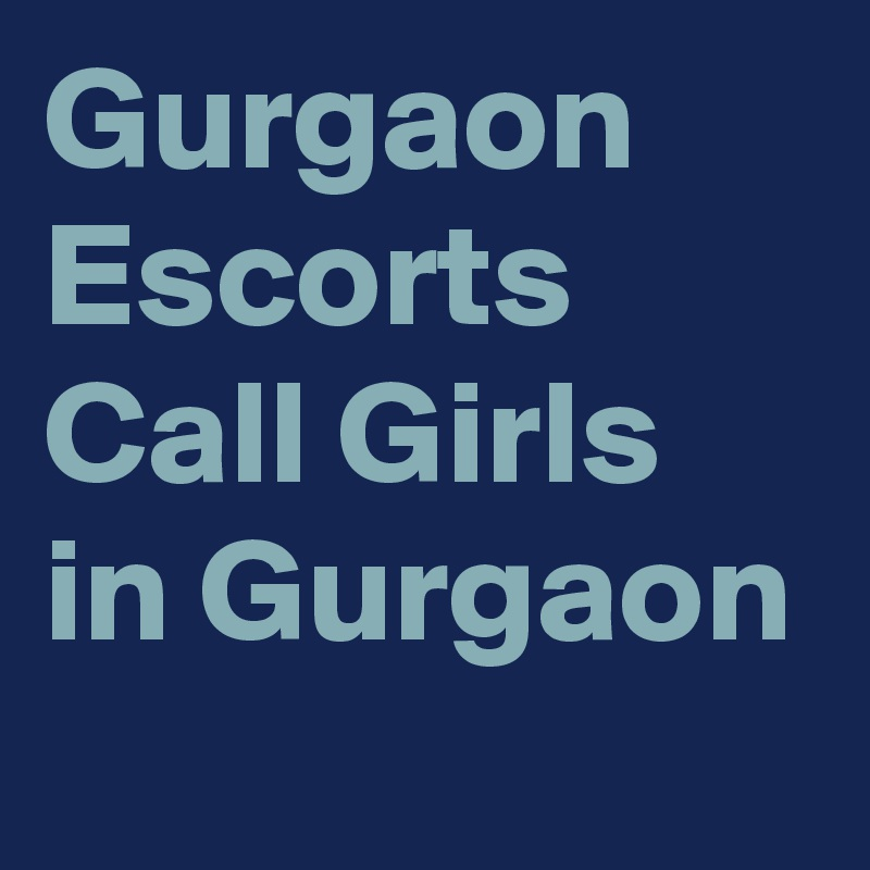 Gurgaon Escorts Call Girls in Gurgaon