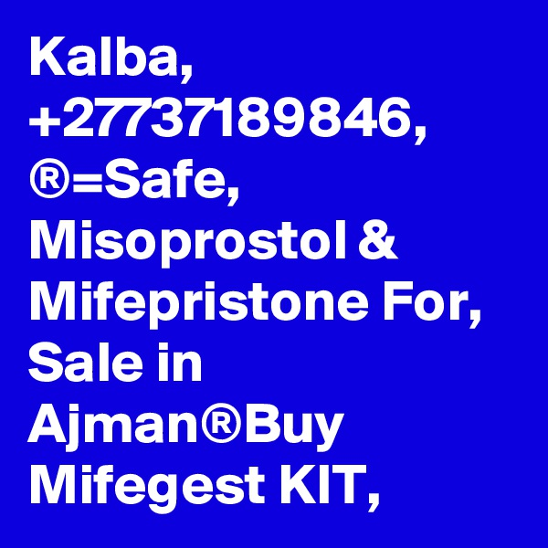 Kalba, +27737189846, ®=Safe, Misoprostol & Mifepristone For, Sale in Ajman®Buy Mifegest KIT,