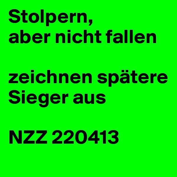 Stolpern, aber nicht fallen  zeichnen spätere Sieger aus  NZZ 220413