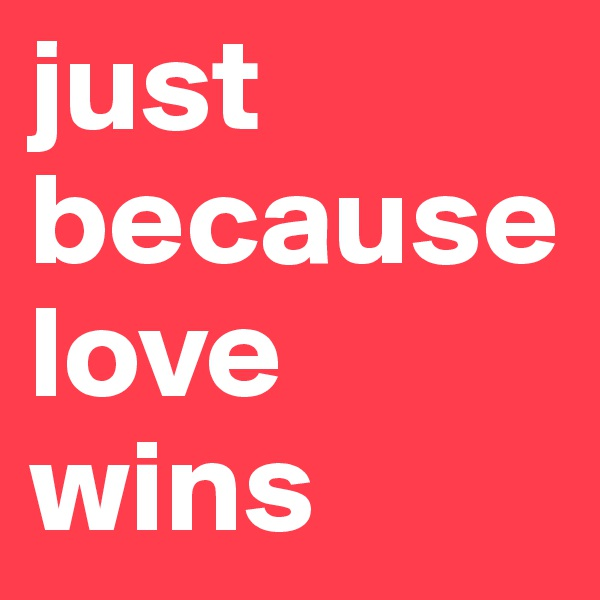 just because love wins