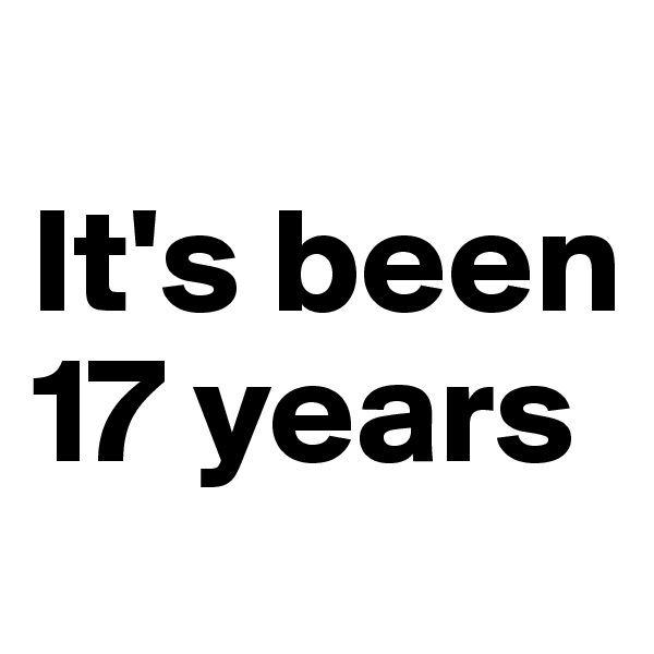 It's been 17 years