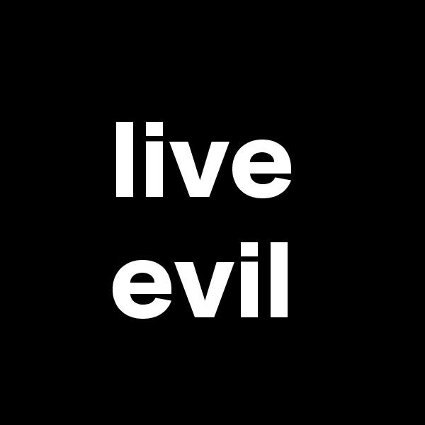live evil