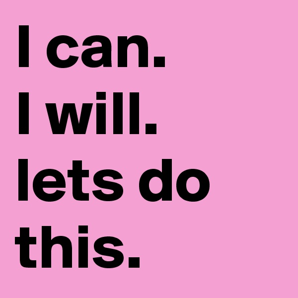 I can. I will. lets do this.