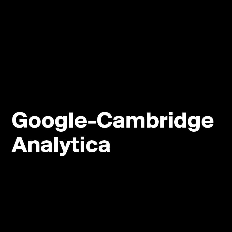 Google-Cambridge Analytica