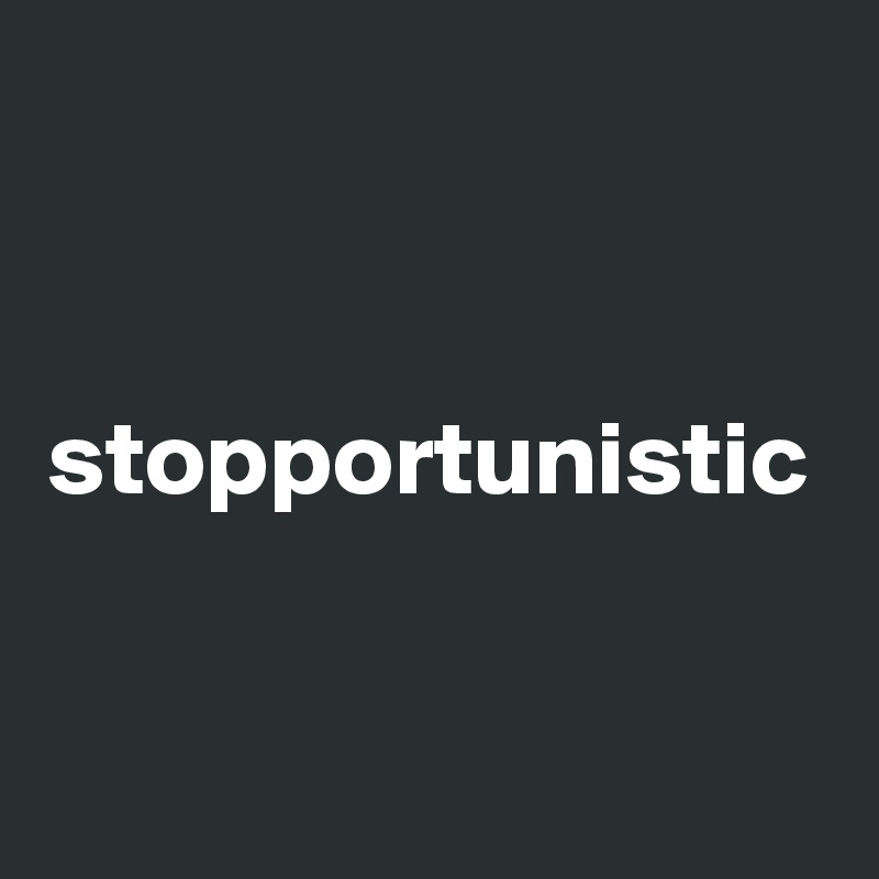 stopportunistic