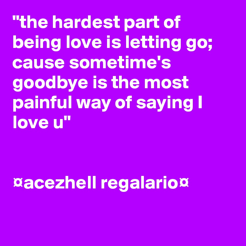 the hardest part of being love is letting go