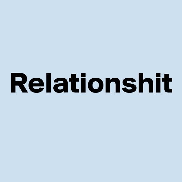 Relationshit