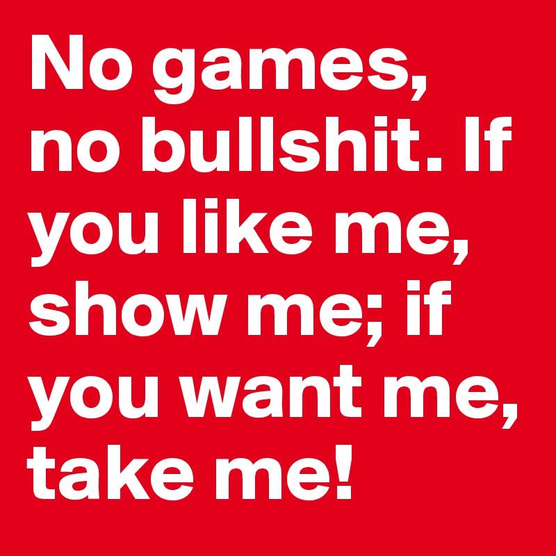 Show me you like me