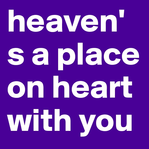 heaven's a place on heart with you