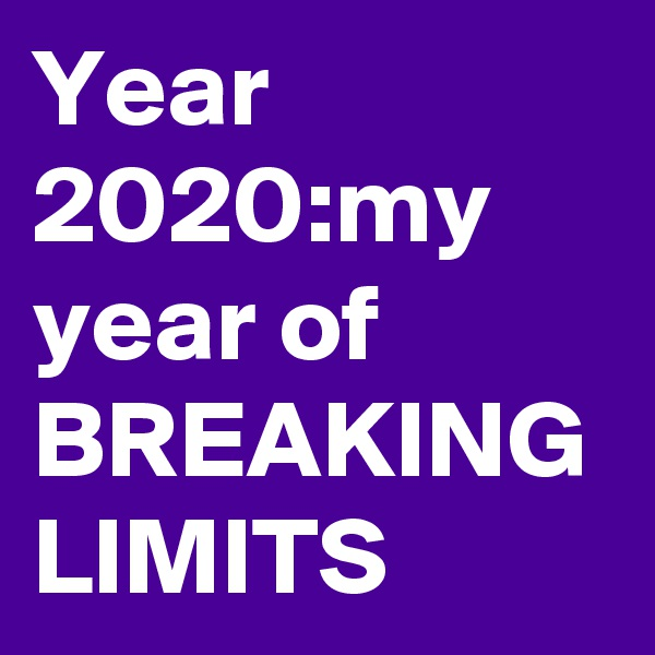 Year 2020:my year of BREAKING LIMITS