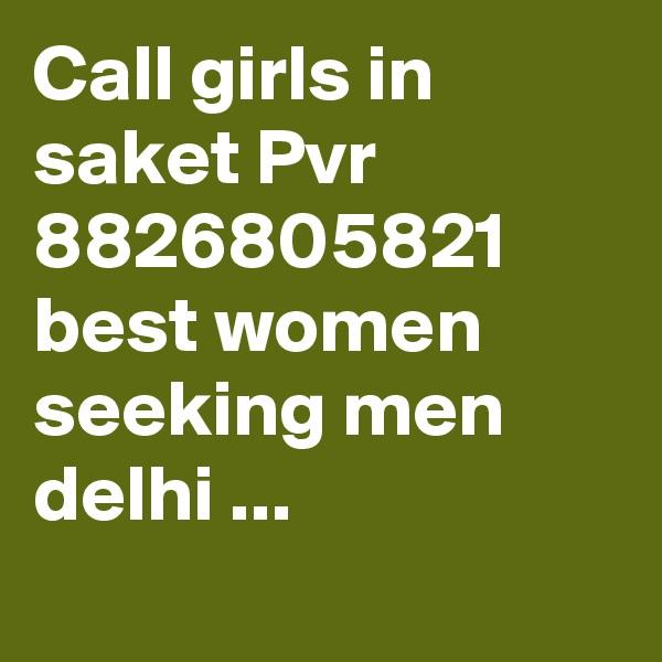 Call girls in saket Pvr 8826805821 best women seeking men delhi ...