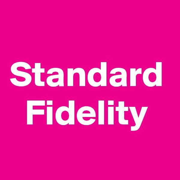 Standard Fidelity