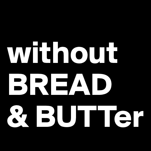 without  BREAD  & BUTTer