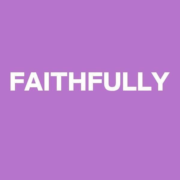 FAITHFULLY