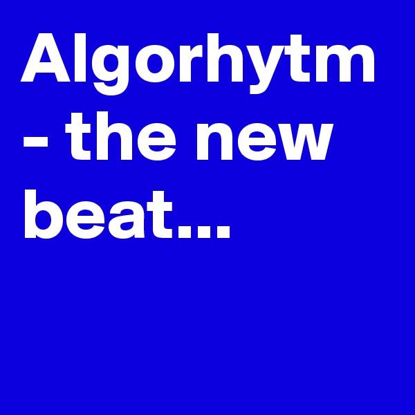 Algorhytm - the new beat...