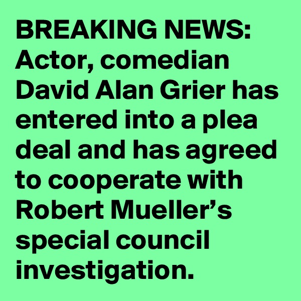BREAKING NEWS: Actor, comedian David Alan Grier has entered into a plea deal and has agreed to cooperate with Robert Mueller's special council investigation.