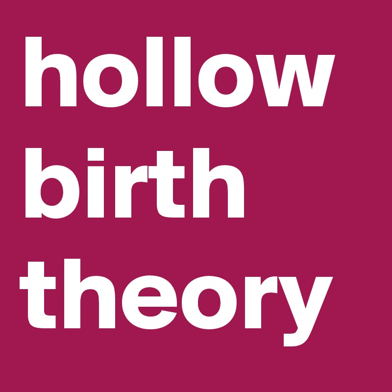 hollow birth theory