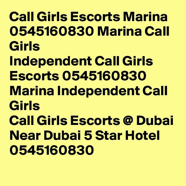 Call Girls Escorts Marina 0545160830 Marina Call Girls Independent Call Girls Escorts 0545160830 Marina Independent Call Girls Call Girls Escorts @ Dubai Near Dubai 5 Star Hotel 0545160830