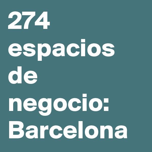 274 espacios de negocio: Barcelona