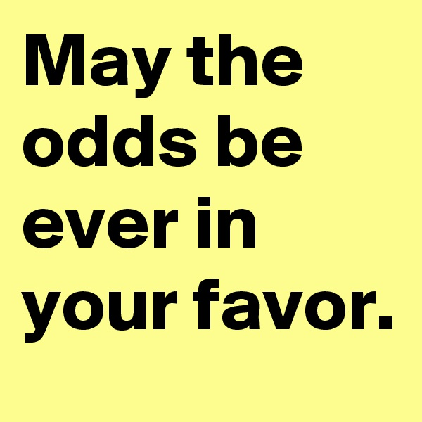 May the odds be ever in your favor.