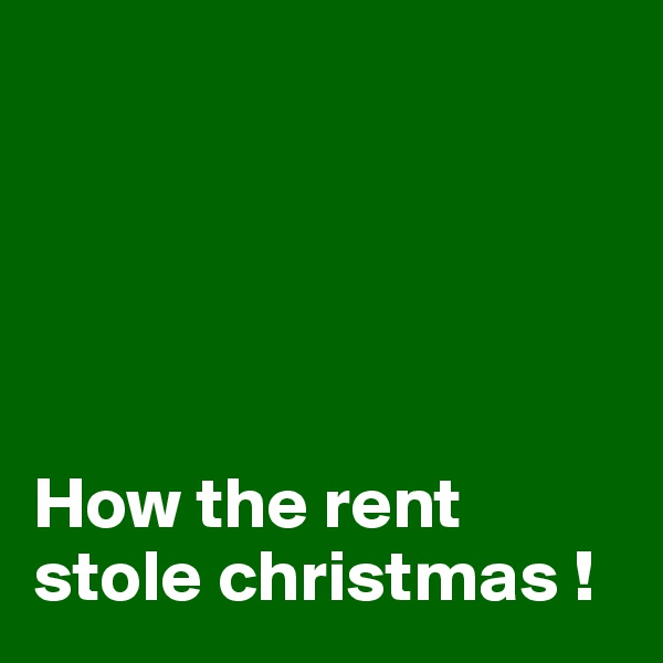 How the rent stole christmas !