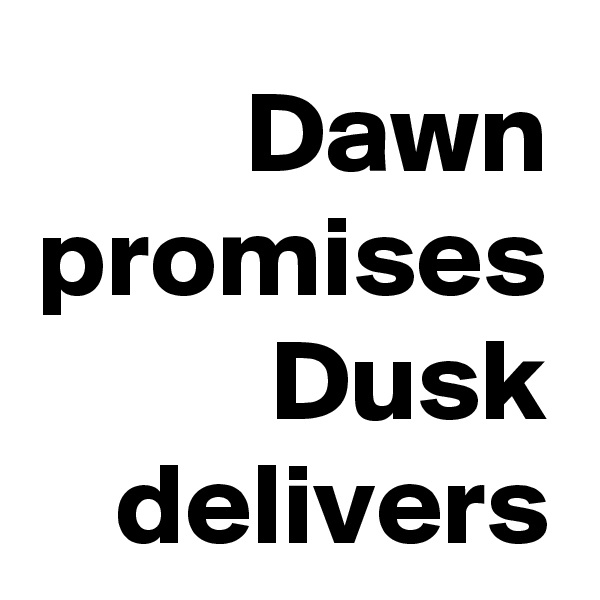 Dawn promises Dusk delivers