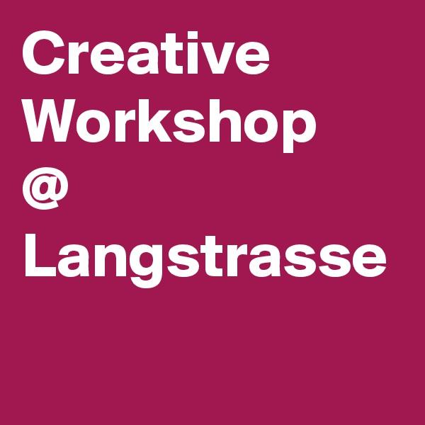 Creative Workshop @  Langstrasse