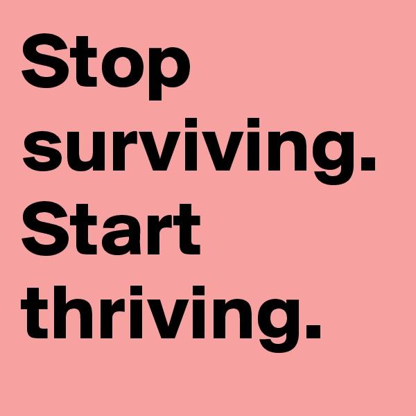 Stop surviving. Start thriving.