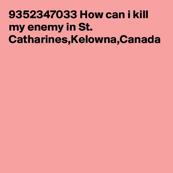 9352347033 How can i kill my enemy in St. Catharines,Kelowna,Canada