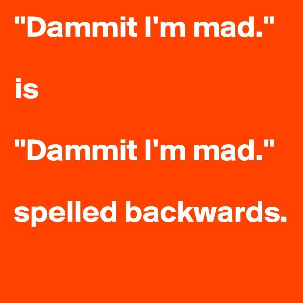 """Dammit I'm mad.""  is  ""Dammit I'm mad.""  spelled backwards."