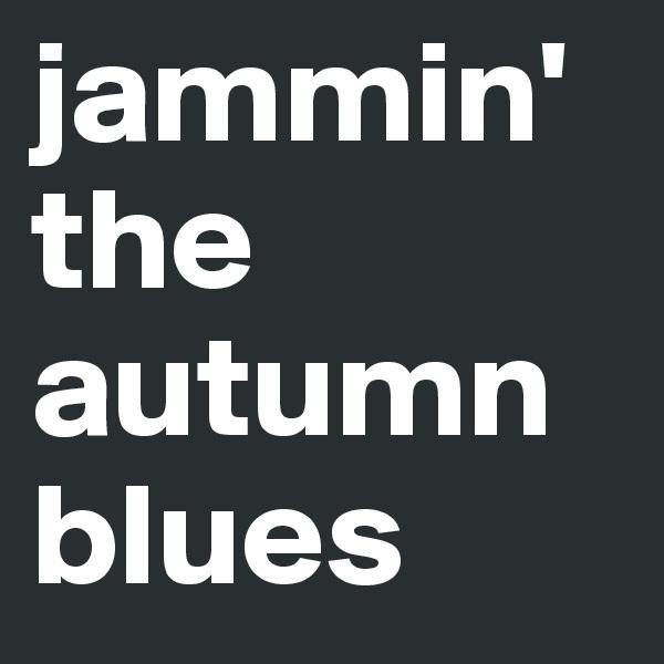 jammin' the autumn blues