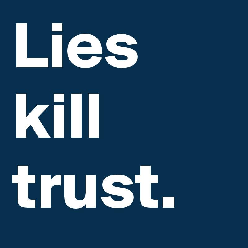 Lies kill trust.